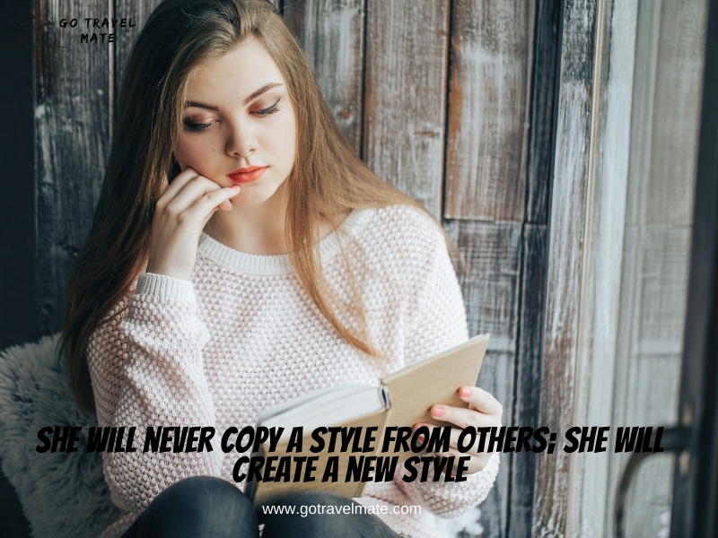 She will never copy a style from others; she will create a new style